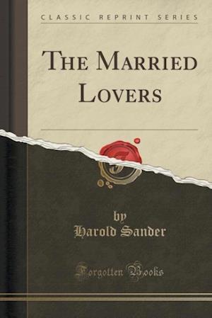 The Married Lovers (Classic Reprint) af Harold Sander