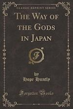 The Way of the Gods in Japan (Classic Reprint) af Hope Huntly