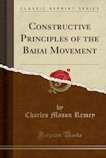 Constructive Principles of the Bahai Movement (Classic Reprint)
