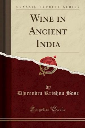 Wine in Ancient India (Classic Reprint) af Dhirendra Krishna Bose