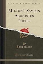 Milton's Samson Agonistes Notes (Classic Reprint)