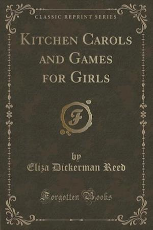 Kitchen Carols and Games for Girls (Classic Reprint) af Eliza Dickerman Reed