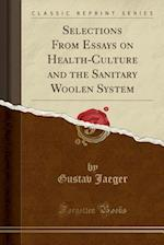 Selections from Essays on Health-Culture and the Sanitary Woolen System (Classic Reprint)