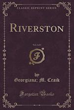 Riverston, Vol. 2 of 3 (Classic Reprint)