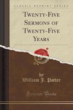 Twenty-Five Sermons of Twenty-Five Years (Classic Reprint) af William J. Potter