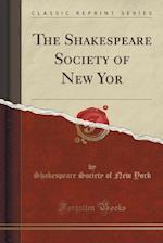 The Shakespeare Society of New Yor (Classic Reprint)