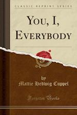 You, I, Everybody (Classic Reprint) af Mattie Hedwig Cuppel