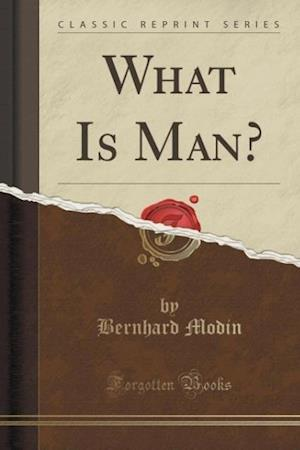 What Is Man? (Classic Reprint) af Bernhard Modin