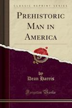 Prehistoric Man in America (Classic Reprint)