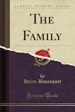 The Family (Classic Reprint) af Helen Bosanquet