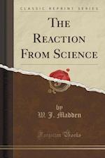 The Reaction from Science (Classic Reprint)
