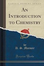 An Introduction to Chemistry (Classic Reprint)