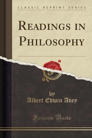 Readings in Philosophy (Classic Reprint) af Albert Edwin Avey