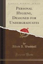 Personal Hygiene, Designed for Undergraduates (Classic Reprint) af Alfred A. Woodhull