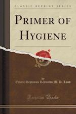 Primer of Hygiene (Classic Reprint)