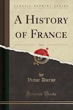 A History of France, Vol. 1 (Classic Reprint)