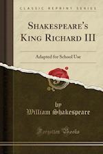 Shakespeare's King Richard III (Classic Reprint)
