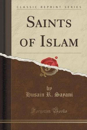 Saints of Islam (Classic Reprint) af Husain R. Sayani