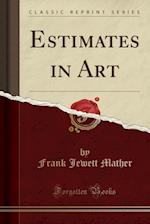Estimates in Art (Classic Reprint)