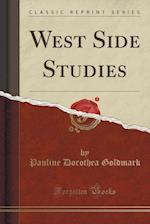 West Side Studies (Classic Reprint) af Pauline Dorothea Goldmark