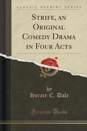 Strife, an Original Comedy Drama in Four Acts (Classic Reprint) af Horace C. Dale