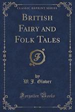 British Fairy and Folk Tales (Classic Reprint)