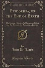 Etidorhpa, or the End of Earth (Classic Reprint)