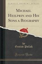 Michael Heilprin and His Sons a Biography (Classic Reprint)