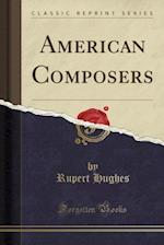American Composers (Classic Reprint)