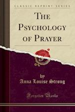 The Psychology of Prayer (Classic Reprint)