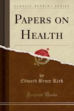 Papers on Health (Classic Reprint) af Edward Bruce Kirk