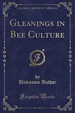 Gleanings in Bee Culture (Classic Reprint)