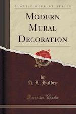 Modern Mural Decoration (Classic Reprint)