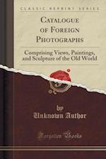 Catalogue of Foreign Photographs