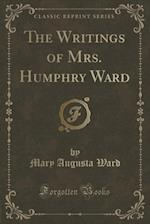 The Writings of Mrs. Humphry Ward (Classic Reprint)