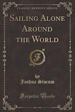 Sailing Alone Around the World (Classic Reprint)