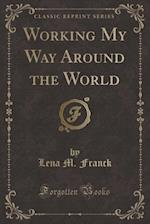 Working My Way Around the World (Classic Reprint) af Lena M. Franck