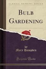 Bulb Gardening (Classic Reprint)