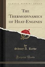 The Thermodynamics of Heat-Engines (Classic Reprint)