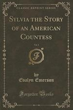Sylvia the Story of an American Countess, Vol. 1 (Classic Reprint)
