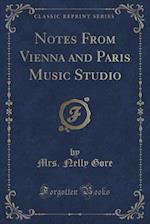 Notes from Vienna and Paris Music Studio (Classic Reprint)