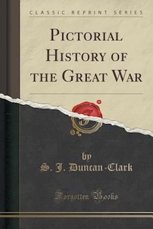 Pictorial History of the Great War (Classic Reprint) af S. J. Duncan-Clark