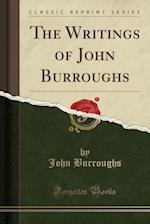 The Writings of John Burroughs (Classic Reprint)