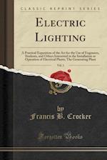 Electric Lighting, Vol. 1 af Francis B. Crocker