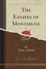 The Essayes of Montaigne, Vol. 1 (Classic Reprint)