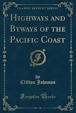 Highways and Byways of the Pacific Coast (Classic Reprint)