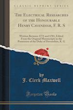 The Electrical Researches of the Honourable Henry Cavendish, F. R. S