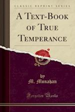 A Text-Book of True Temperance (Classic Reprint)