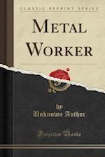 Metal Worker (Classic Reprint)