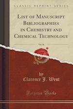 List of Manuscript Bibliographies in Chemistry and Chemical Technology, Vol. 36 (Classic Reprint)